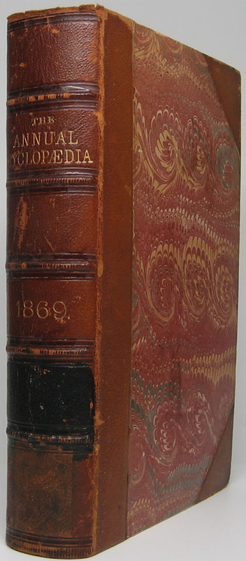 The American Annual Cyclopaedia and Register of Important Events of the Year 1869. Embracing Political, Civil, Military, and Social Affairs; Public Documents; Biography, Statistics, Commerce, Finance, Literature, Science, Agriculture and Mechanical Industry.