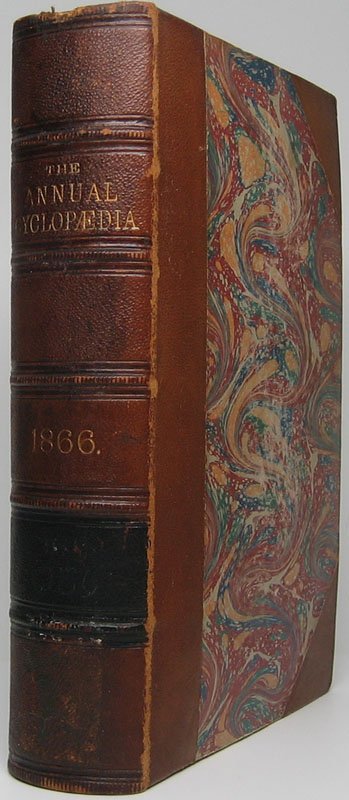 The American Annual Cyclopaedia and Register of Important Events of the Year 1866. Embracing Political, Civil, Military, and Social Affairs; Public Documents; Biography, Statistics, Commerce, Finance, Literature, Science, Agriculture and Mechanical Industry.