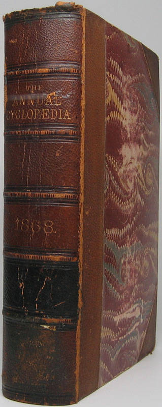 The American Annual Cyclopaedia and Register of Important Events of the Year 1868. Embracing Political, Civil, Military, and Social Affairs; Public Documents; Biography, Statistics, Commerce, Finance, Literature, Science, Agriculture and Mechanical Industry.