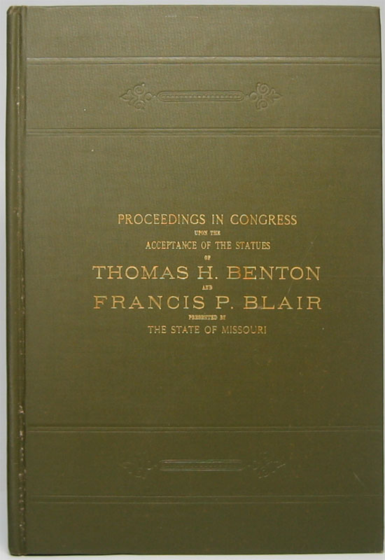 Proceedings in Congress Upon the Acceptance of the Statues of Thomas H. Benton and Francis P. Blair Presented by The State of Missouri. Thomas Hart -- BLAIR BENTON, Francis P.