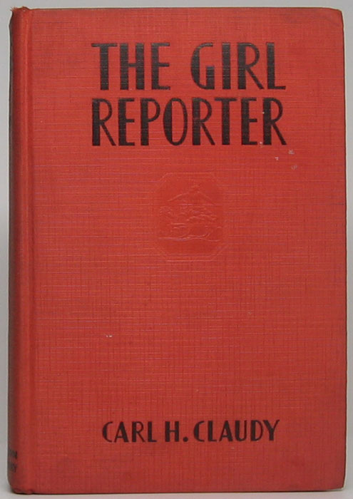 The Girl Reporter. Carl H. CLAUDY.