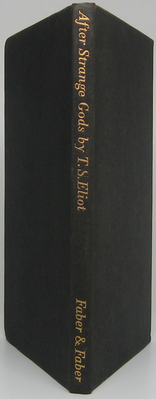 After Strange Gods: A Primer of Modern Heresy -- The Page-Barbour Lectures at the University of Virginia, 1933. T. S. ELIOT.