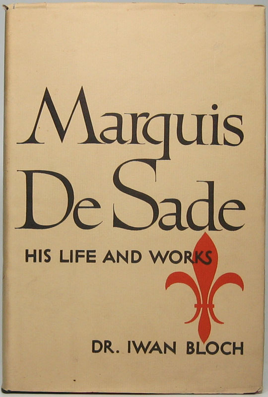 Marquis de Sade: His Life and Works. Iwan BLOCH.