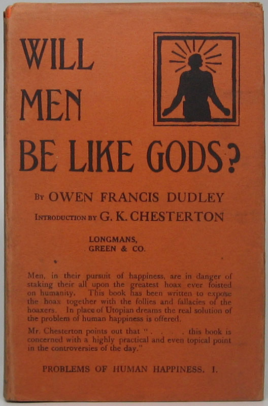 Will Men Be Like Gods? Humanitarianism or Human Happiness? Owen Francis DUDLEY.