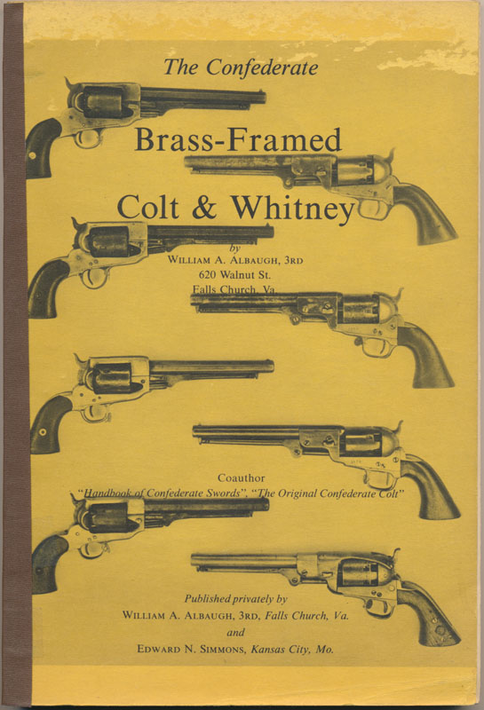 The Confederate Brass-Framed Colt & Whitney. William A. ALBAUGH, III.