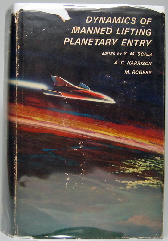 Symposium on Dynamics of Manned Lifting Planetary Entry. S. M. SCALA, A. C., HARRISON, M. ROGERS.