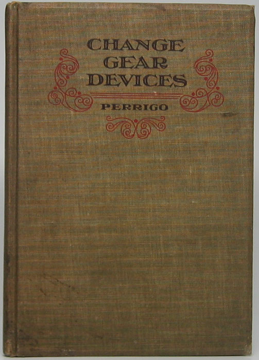 Change Gear Devices: Showing the Development of the Screw Cutting Lathe and the Methods of Obtaining Various Pitches of Threads. Oscar E. PERRIGO.