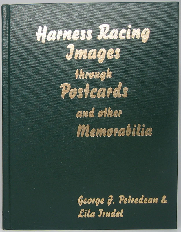 A Century of Harness Racing Memories: Collector's Edition. George L. PETREDEAN, Lila TRUDEL.