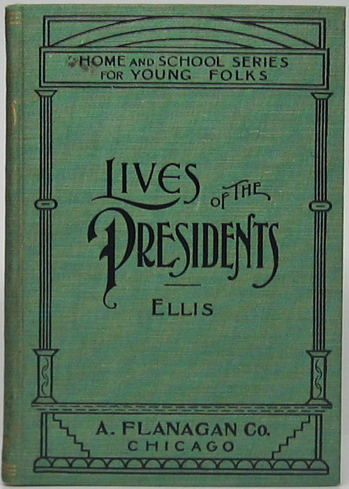 Lives of the Presidents of the United States Designed for Study and Supplementary Reading. Edward S. ELLIS.