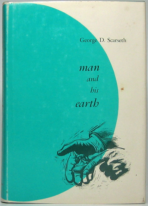 Man and His Earth. George D. SCARSETH.