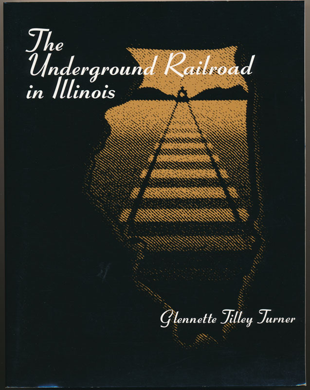 The Underground Railroad in Illinois. Glennette Tilley TURNER.