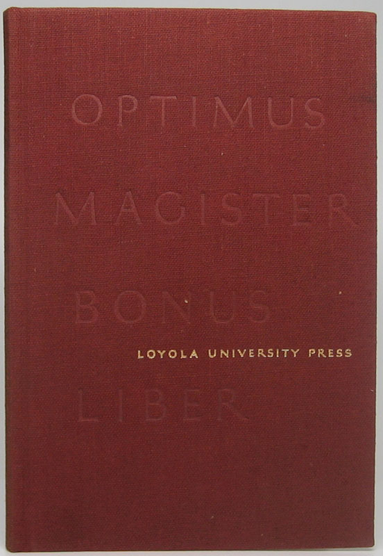Optimus Magister Bonus Liber: Published by Loyola University Press to observe its fortieth year and the opening of its new office building and warehouse, and in thoughtful remembrance of the recent golden jubilee in the Society of Jesus of the Reverend Austin G. Schmidt, S.J.