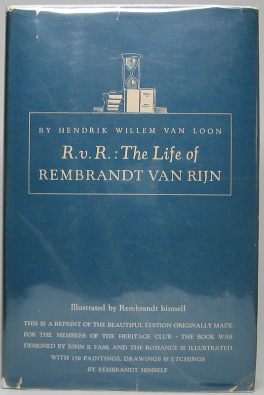 R.v.R.: The Life of Rembrandt van Rijn. Hendrik Willem VAN LOON.