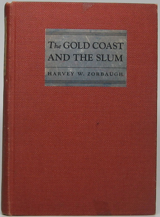 The Gold Coast and the Slum: A Sociological Study of Chicago's Near North Side. Harvey W. ZORBAUGH.