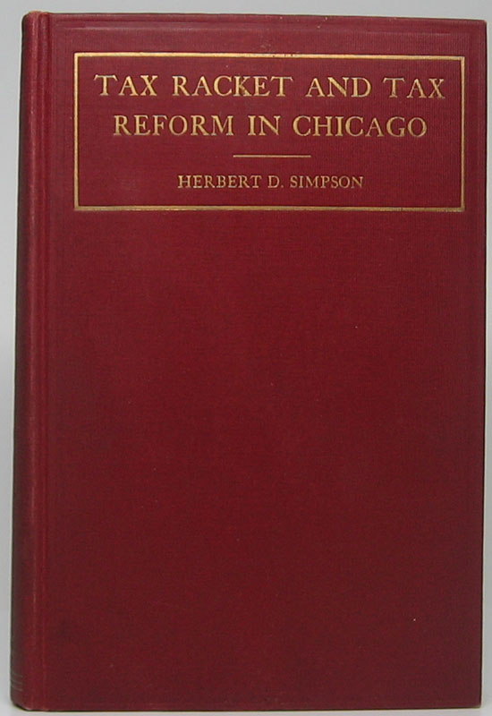 Tax Racket and Tax Reform in Chicago. Herbert D. SIMPSON.