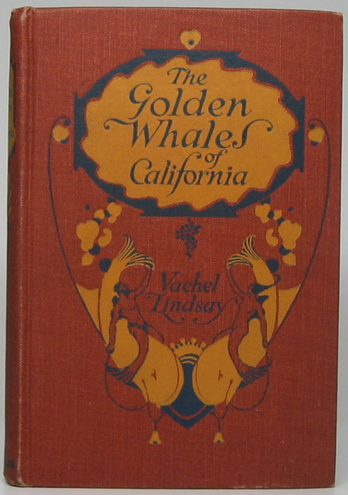 The Golden Whales of California and Other Rhymes in the American Language. Vachel LINDSAY.
