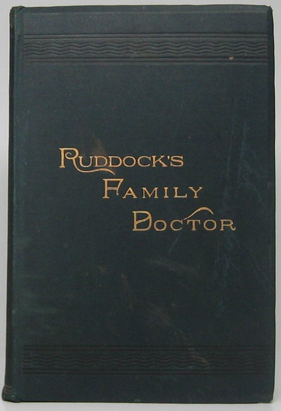Ruddock's Family Doctor. A Popular Guide for the Household, Giving the History, Causes, Means of Prevention and Symptoms of All Diseases of Men, Women and Children, and the Most Approved Methods of Treatment. With Plain Instructions for the Care of the Sick, and Full Accurate Directions for Treating Wounds, Injuries, Poisoning, Etc. E. Harris RUDDOCK.