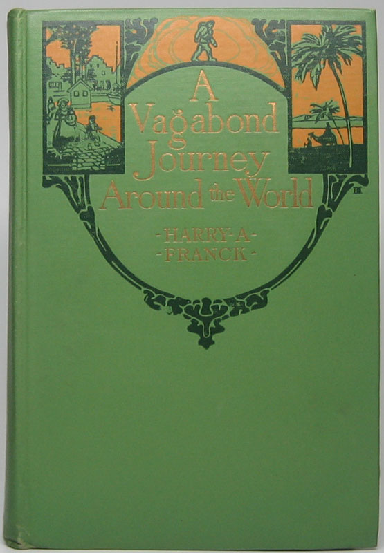 A Vagabond Journey Around the World: A Narrative of Personal Experience. Harry A. FRANCK.
