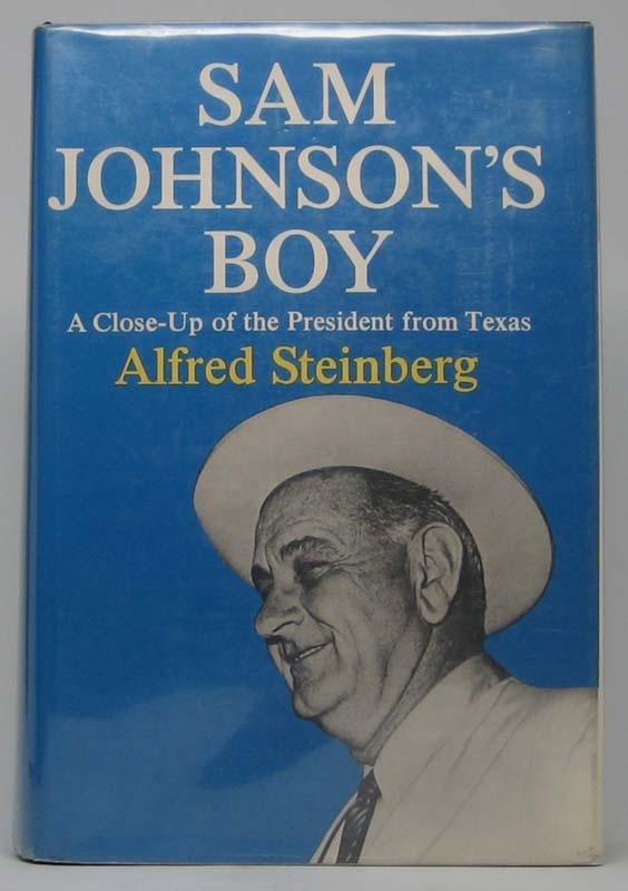 Sam Johnson's Boy: A Close-Up of the President from Texas. Alfred STEINBERG.