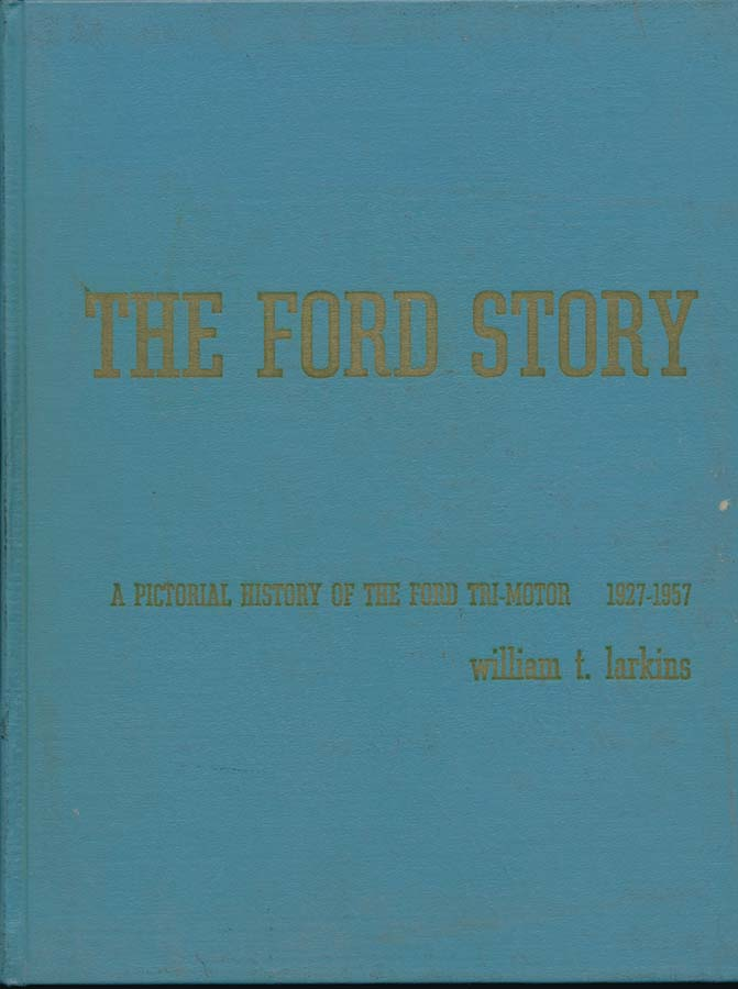 The Ford Story: A Pictorial History of the Ford Tri-Motor 1927-1957. William T. LARKINS.