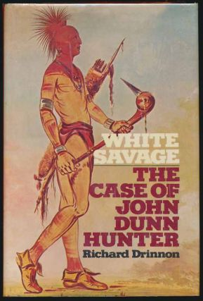 White Savage: The Case of John Dunn Hunter. Richard DRINNON
