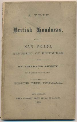 A Trip to British Honduras, and to San Pedro, Republic of Honduras. Charles SWETT