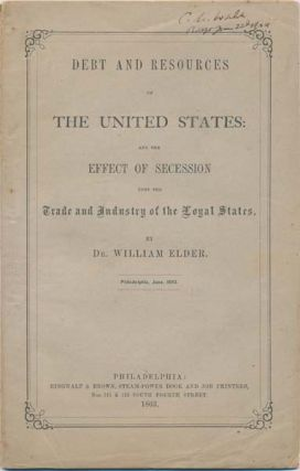 Debt and Resources of the United States: and the Effect of Secession upon the Trade and Industry...