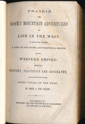 Prairie and Rocky Mountain Adventures or Life in the West, to Which Will Be Added a View of the States and Territorial Regions of Our Western Empire....