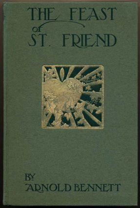 The Feast of St. Friend: A Christmas Book. Arnold BENNETT