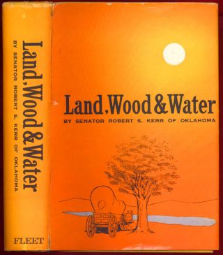Land, Wood and Water. Robert S. KERR.