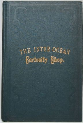 The Inter Ocean Curiosity Shop: Being a Series of Questions and Answers on Practical Matters for...