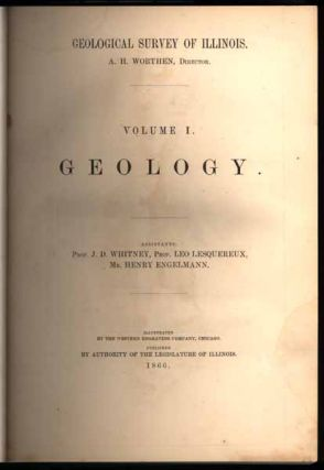 Geologic Survey of Illinois: Volume I -- Geology. A. H. WORTHEN, director.