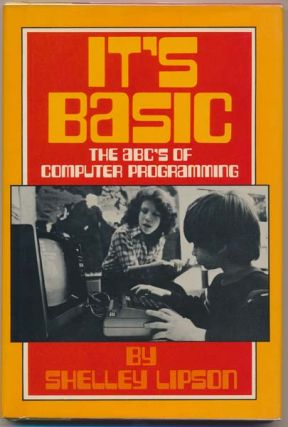 It's Basic: The ABCs of Computer Programming. Shelley LIPSON.