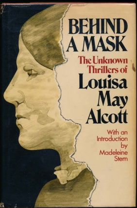 Behind a Mask: The Unknown Thrillers of Louisa May Alcott. Louisa May ALCOTT