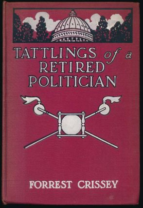 Tattlings of a Retired Politician: Being the letters (non-partisan) of Hon. William Bradley,...