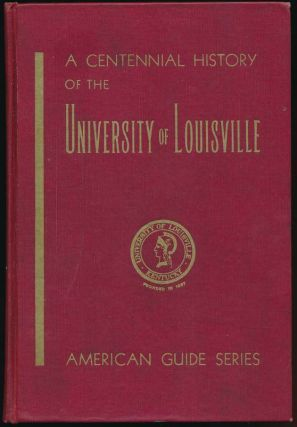 A Centennial History of the University of Louisville.