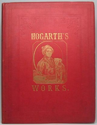 The Works of Hogarth with Sixty-Eight Illustrations. William HOGARTH