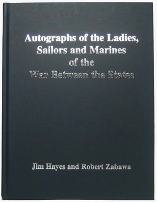 Autographs of the Ladies, Sailors and Marines of the War Between the States. Jim HAYES, Robert...