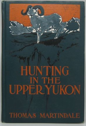 Hunting in the Upper Yukon. Thomas MARTINDALE