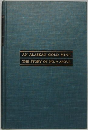 An Alaskan Gold Mine: The Story of No. 9 Above