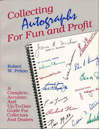 Collecting Autographs for Fun and Profit. Robert W. PELTON