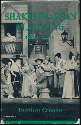 Shakespearean Playgoing 1890-1952. Gordon CROSSE