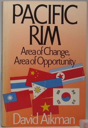 Pacific Rim: Area of Change, Area of Opportunity. David AIKMAN