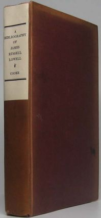 A Bibliography of James Russell Lowell. George Willis COOKE, compiler.