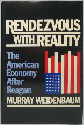 Rendezvous with Reality: The American Economy After Reagan. Murray WEIDENBAUM.