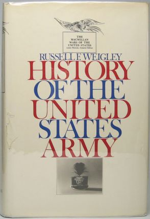History of the United States Army. Russell F. WEIGLEY.