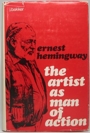 Ernest Hemingway: The artist as man of action. J. BAKKER