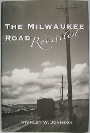 The Milwaukee Road Revisited. Stanley W. JOHNSON