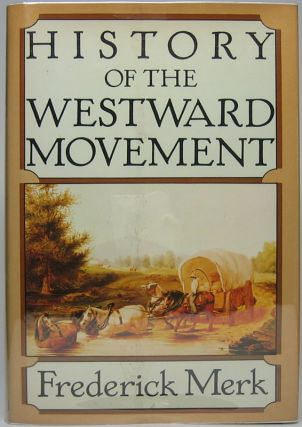 History of the Westward Movement. Frederick MERK