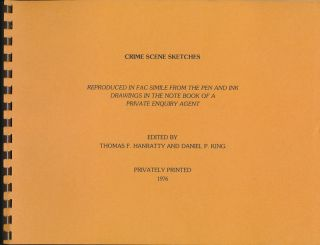 Crime Scene Sketches: Reproduced in Fac-Simile from the Pen and Ink Drawings in the Note Book of...